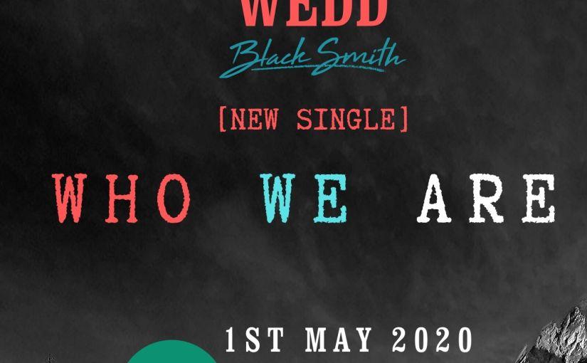 WHO WE ARE: il singolo di Adam Wedd feat Blacksmith dedicato alla bellezza dell'umanità durante ilCovid