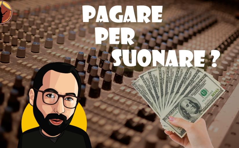 PAY TO PLAY: due promoter italiani parlano di PAGARE PER SUONARE. Cancro oopportunità?!